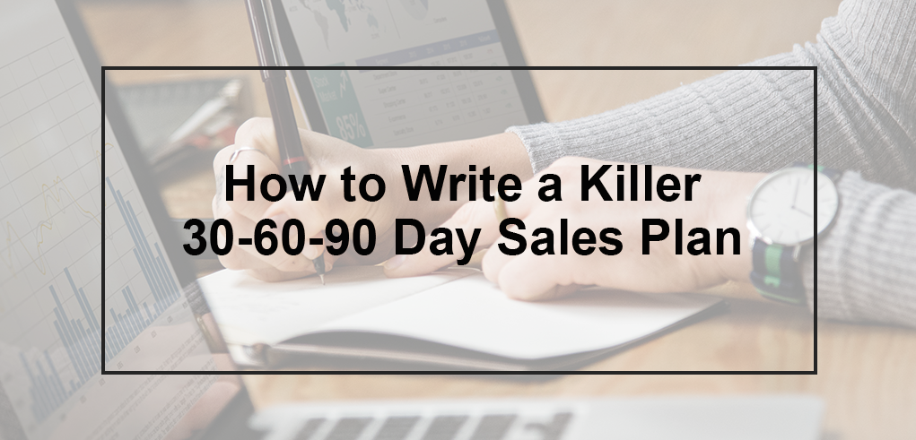 How to Write a Killer 30-60-90 Day Sales Plan_FI